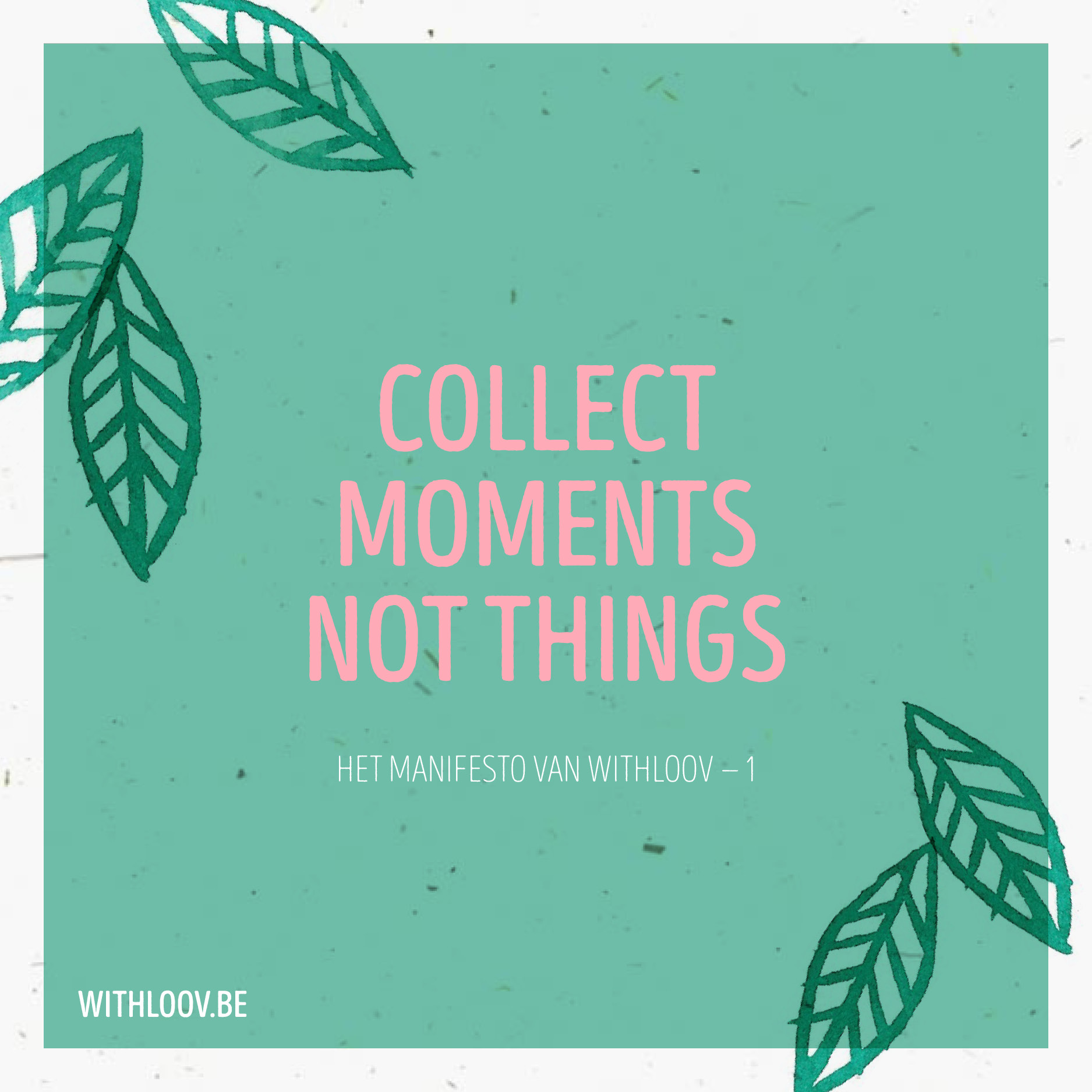 Withloov manifesto Collect moments not things