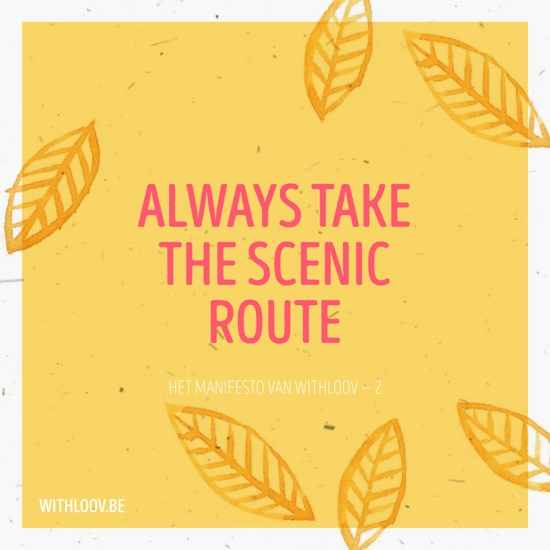 Withloov manifesto Always take the scenic route