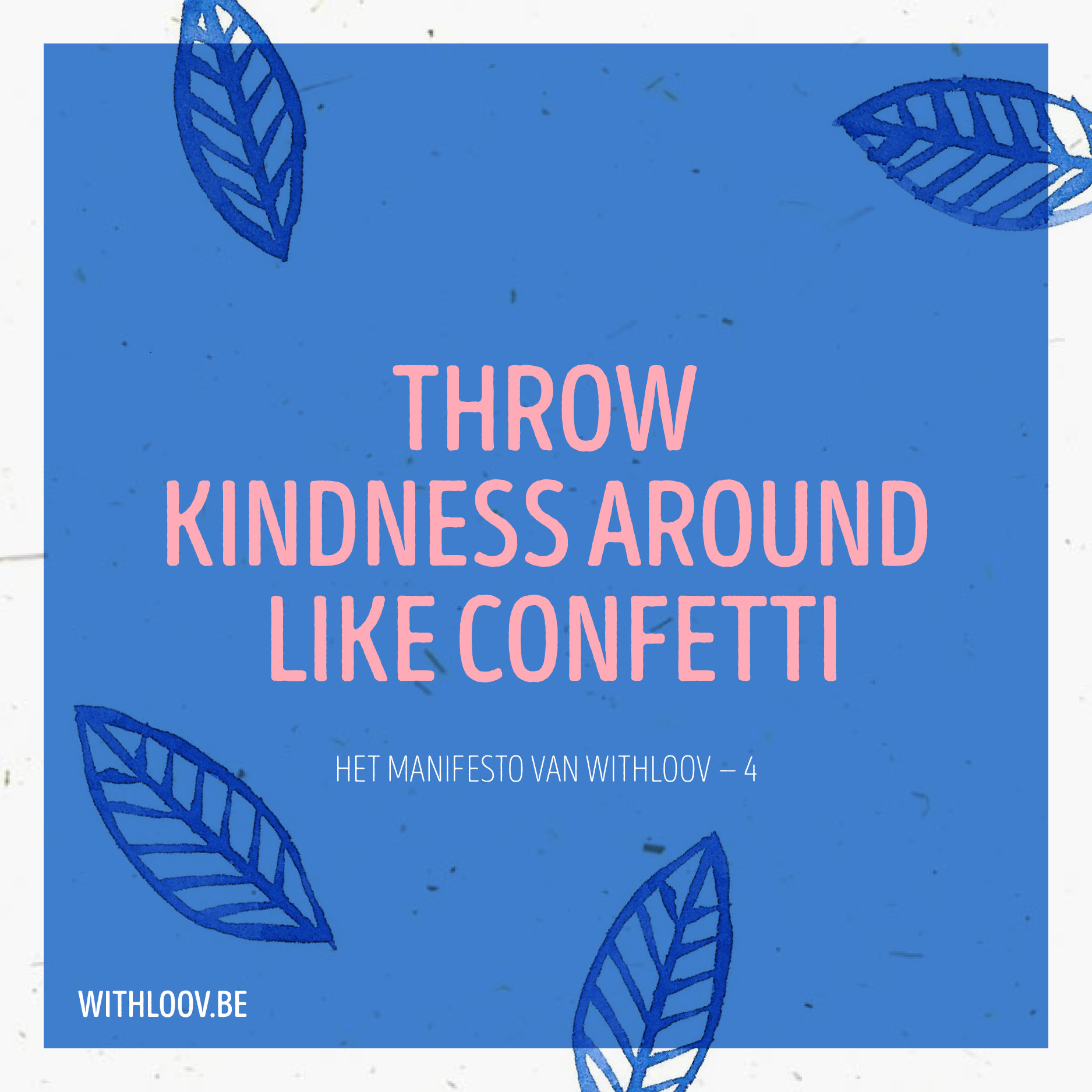 Withloov manifesto Throw kindness around like confettie